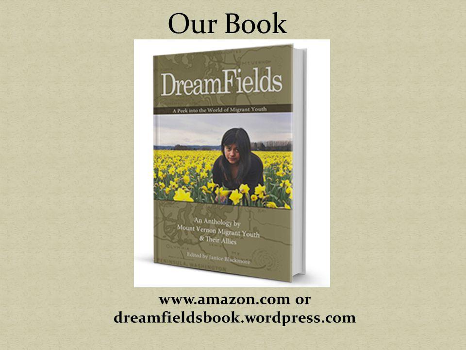 Our Book www.amazon.com or dreamfieldsbook.wordpress.com