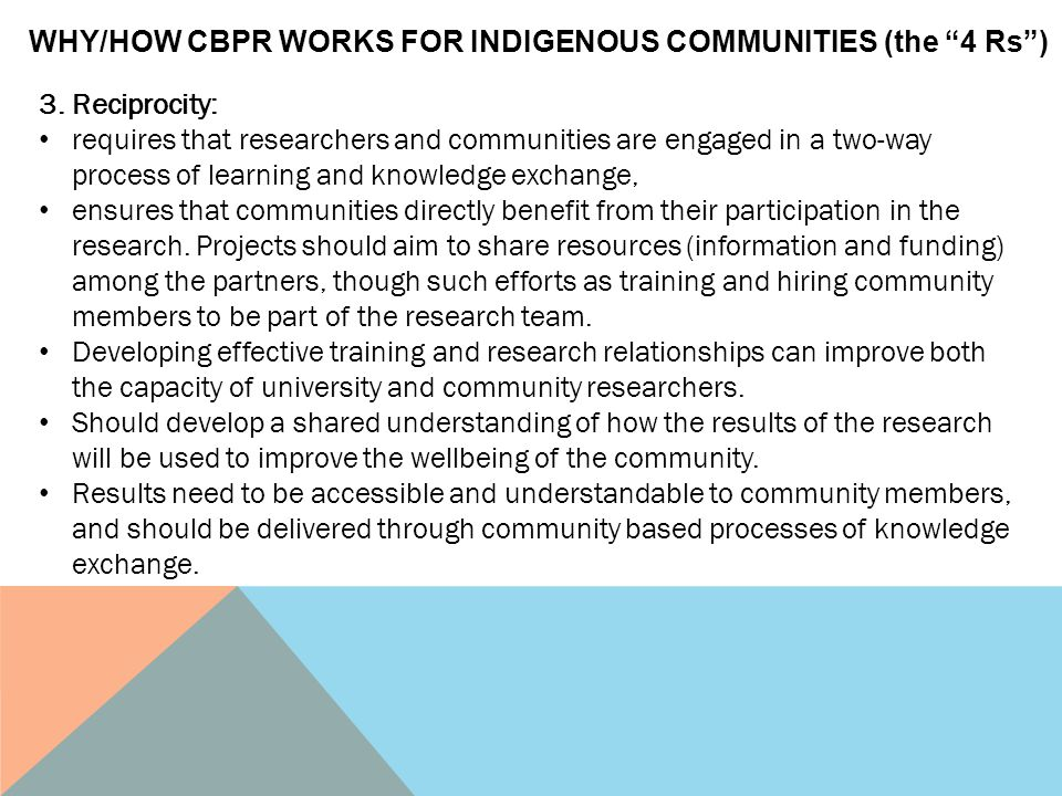 WHY/HOW CBPR WORKS FOR INDIGENOUS COMMUNITIES (the 4 Rs )
