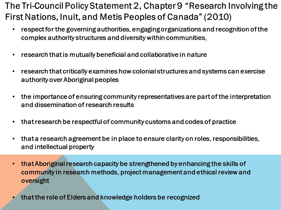 The Tri-Council Policy Statement 2, Chapter 9 Research Involving the First Nations, Inuit, and Metis Peoples of Canada (2010)