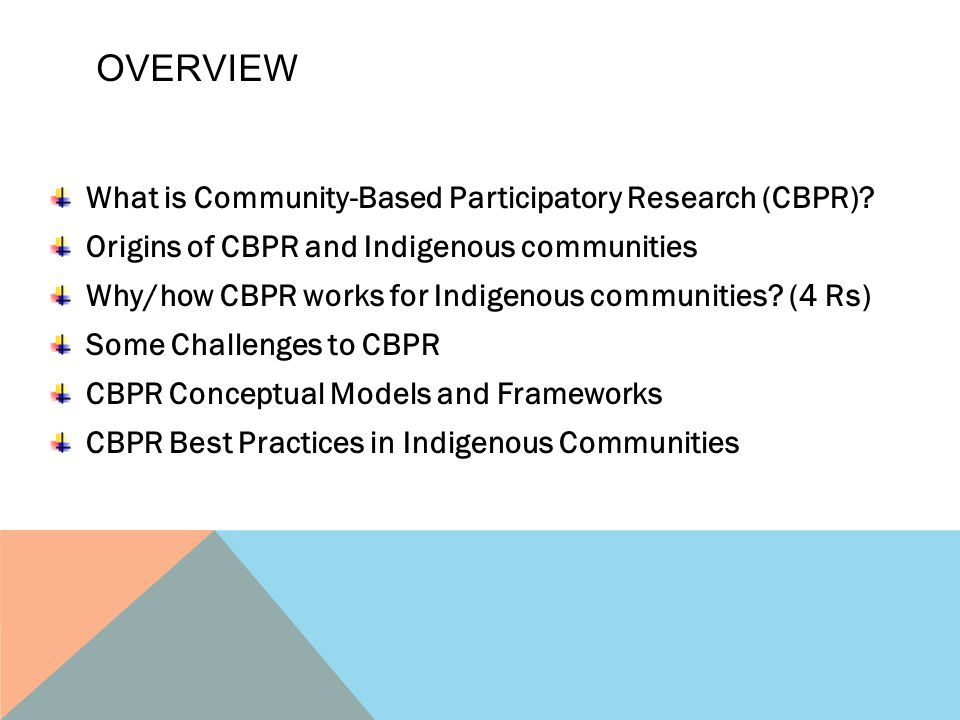 Overview What is Community-Based Participatory Research (CBPR)