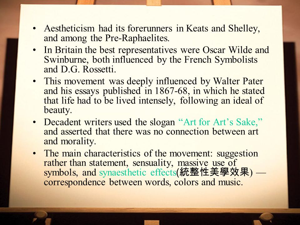 Aestheticism had its forerunners in Keats and Shelley, and among the Pre-Raphaelites.