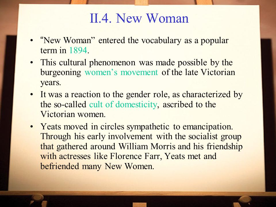 II.4. New Woman New Woman entered the vocabulary as a popular term in 1894.