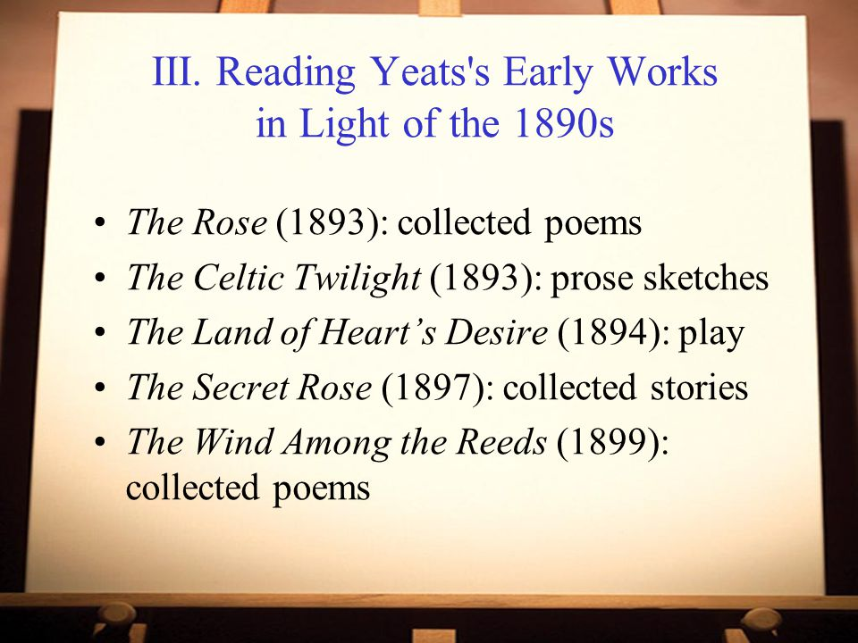 III. Reading Yeats s Early Works in Light of the 1890s