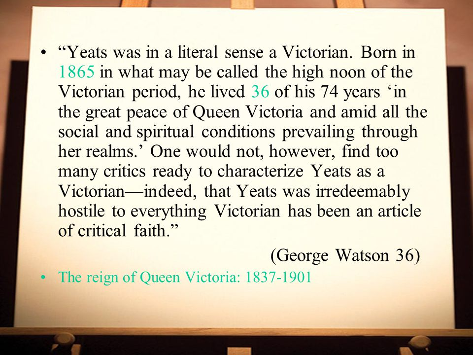Yeats was in a literal sense a Victorian
