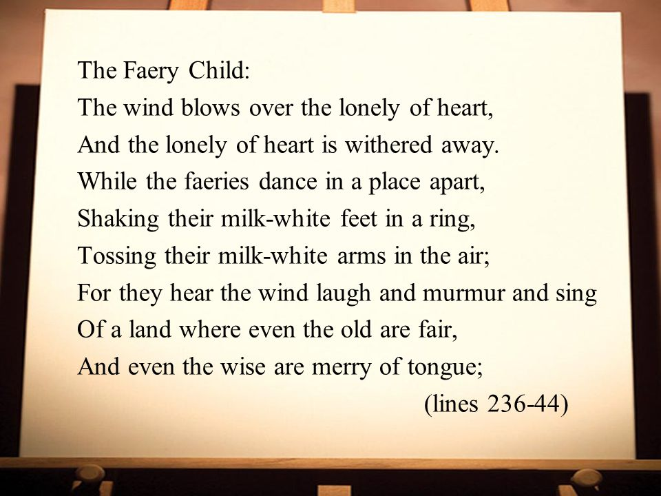 The Faery Child: The wind blows over the lonely of heart, And the lonely of heart is withered away.