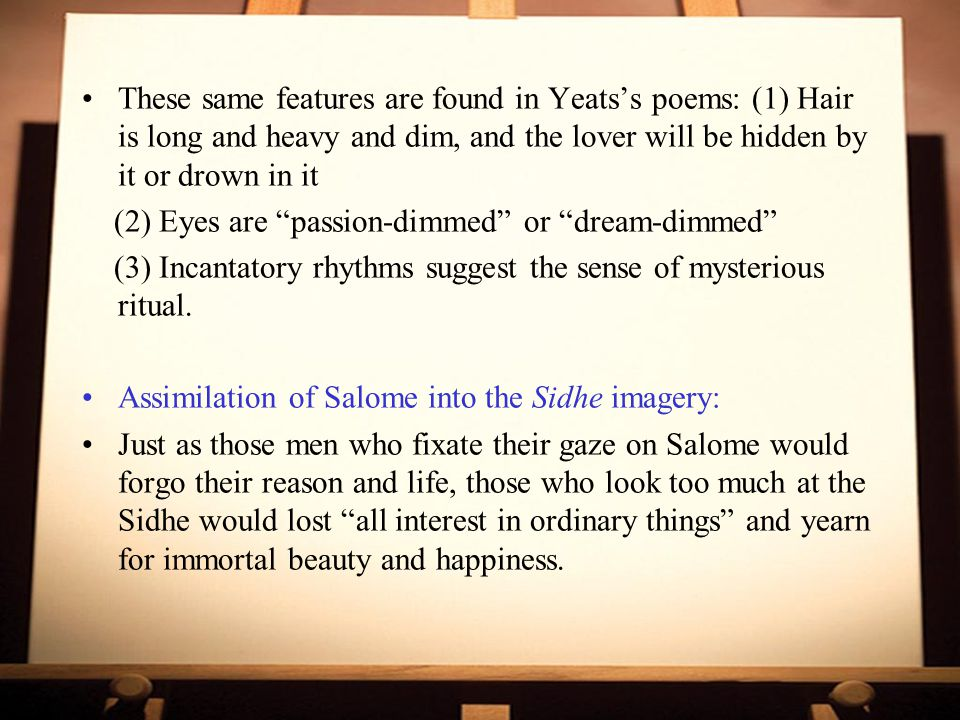 These same features are found in Yeats's poems: (1) Hair is long and heavy and dim, and the lover will be hidden by it or drown in it