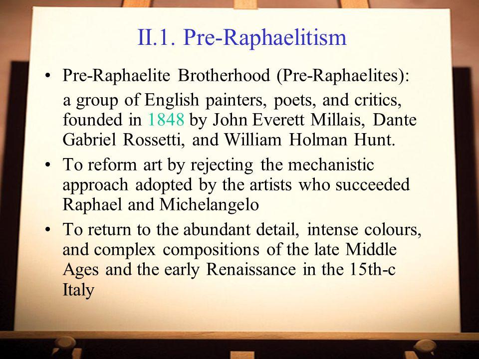 II.1. Pre-Raphaelitism Pre-Raphaelite Brotherhood (Pre-Raphaelites):