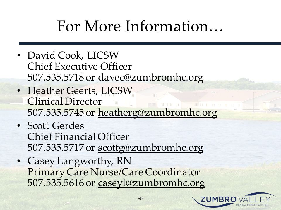 For More Information… David Cook, LICSW Chief Executive Officer 507.535.5718 or davec@zumbromhc.org.