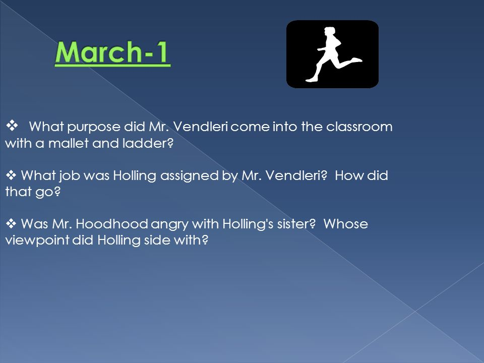 March-1 What purpose did Mr. Vendleri come into the classroom with a mallet and ladder