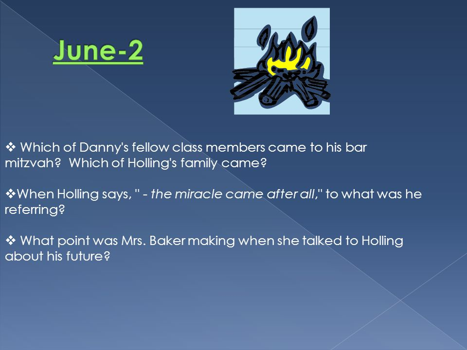 June-2 Which of Danny s fellow class members came to his bar mitzvah Which of Holling s family came