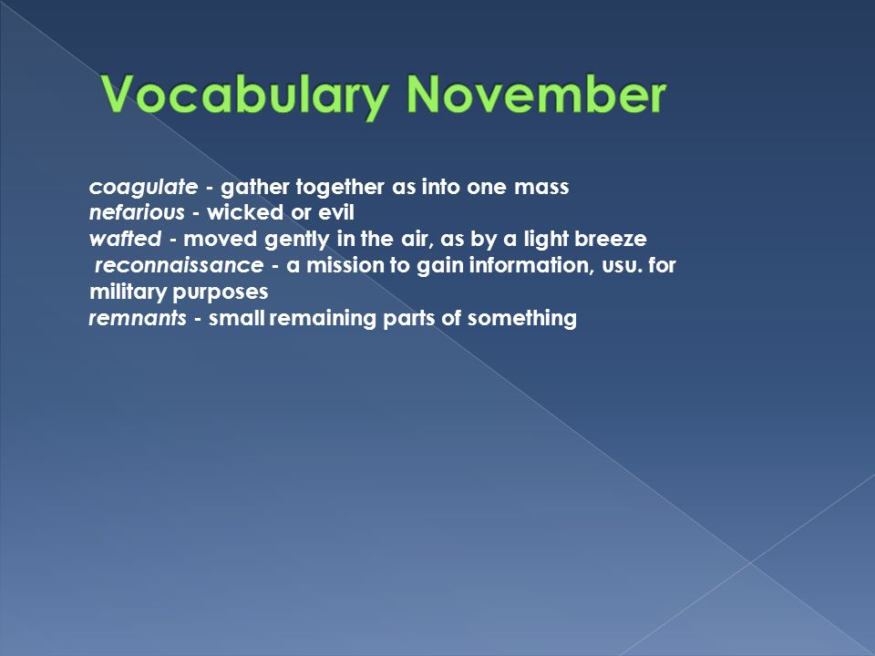 Vocabulary November coagulate - gather together as into one mass