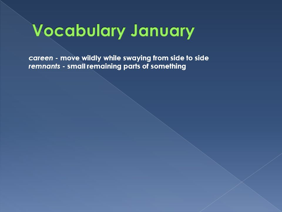Vocabulary January careen - move wildly while swaying from side to side.
