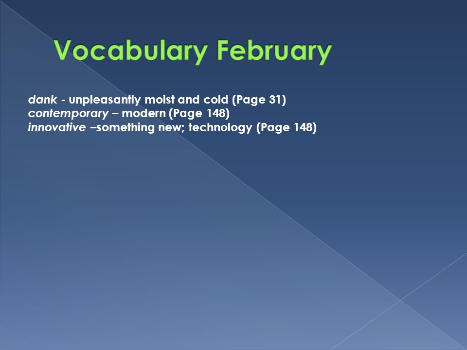 Vocabulary February dank - unpleasantly moist and cold (Page 31)