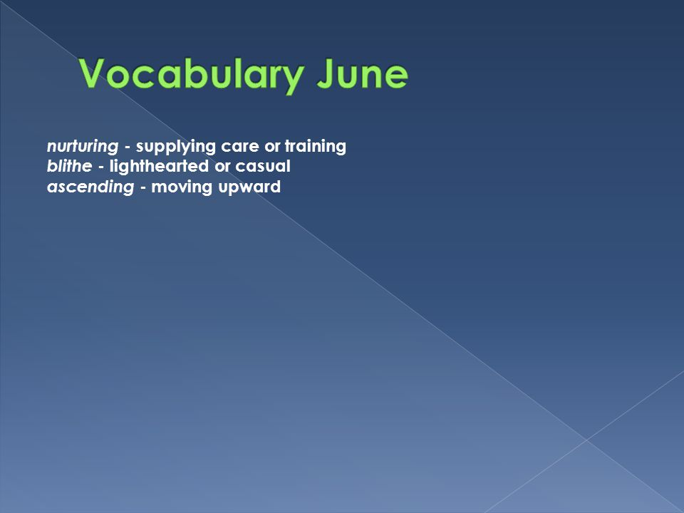 Vocabulary June nurturing - supplying care or training