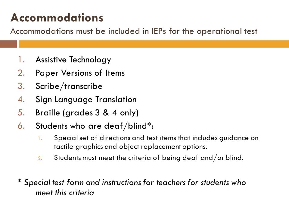 Accommodations Accommodations must be included in IEPs for the operational test