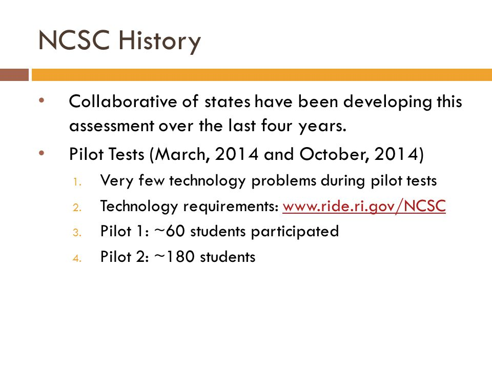 NCSC History Collaborative of states have been developing this assessment over the last four years.