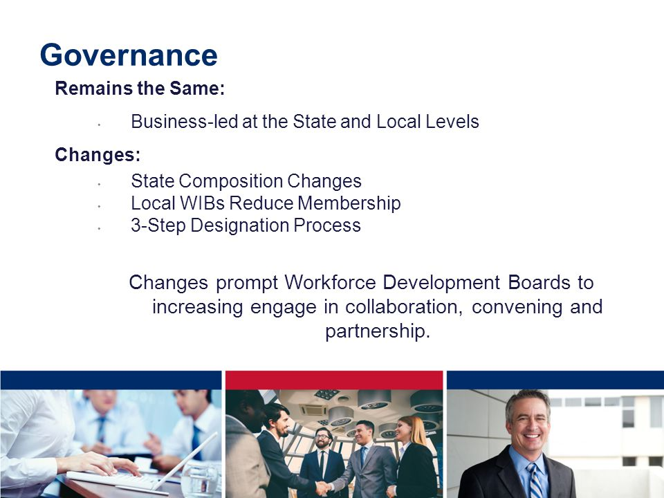 Governance Remains the Same: Business-led at the State and Local Levels. Changes: State Composition Changes.