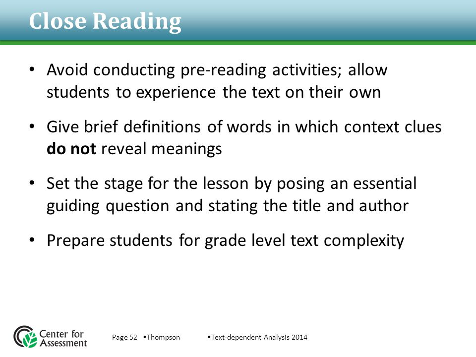Close Reading Avoid conducting pre-reading activities; allow students to experience the text on their own.