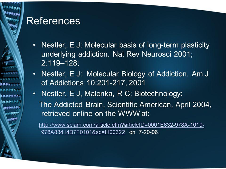 References Nestler, E J: Molecular basis of long-term plasticity underlying addiction. Nat Rev Neurosci 2001; 2:119–128;