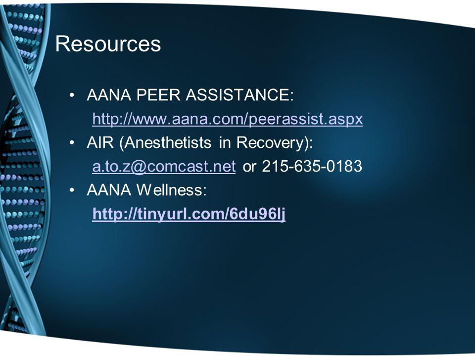 Resources AANA PEER ASSISTANCE: http://www.aana.com/peerassist.aspx