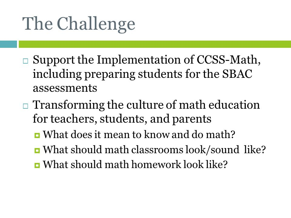 The Challenge Support the Implementation of CCSS-Math, including preparing students for the SBAC assessments.