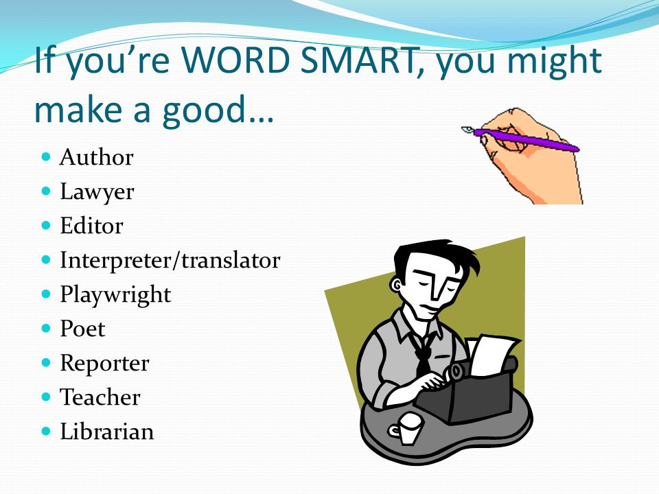 If you're WORD SMART, you might make a good…