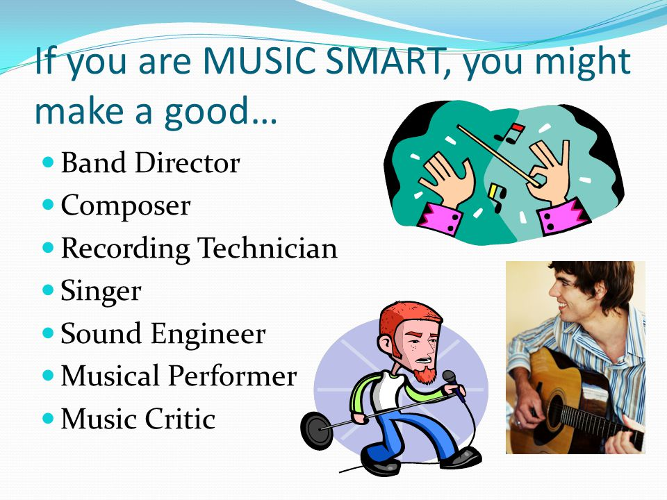 If you are MUSIC SMART, you might make a good…