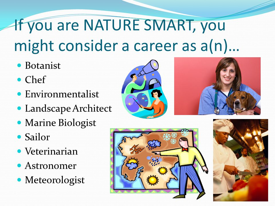 If you are NATURE SMART, you might consider a career as a(n)…
