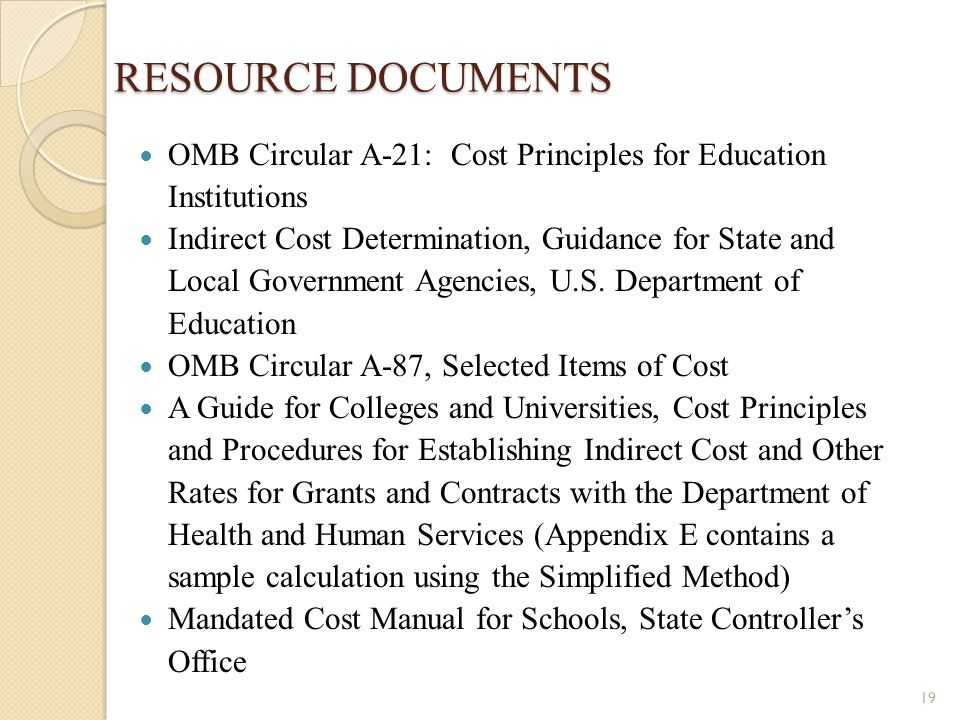 RESOURCE DOCUMENTS OMB Circular A-21: Cost Principles for Education Institutions.