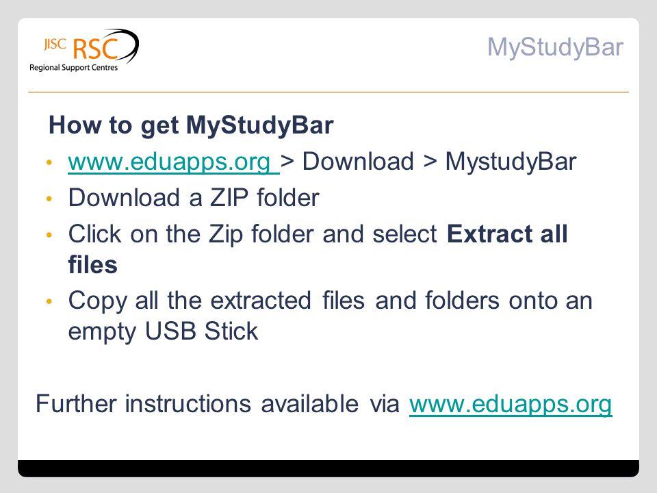MyStudyBar How to get MyStudyBar. www.eduapps.org > Download > MystudyBar. Download a ZIP folder.
