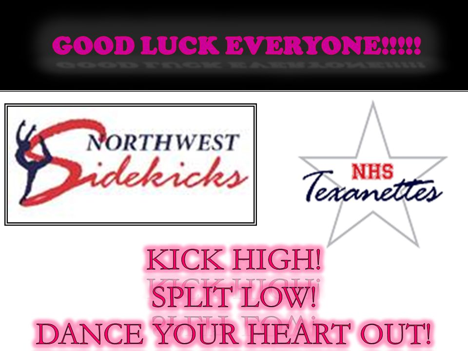 GOOD LUCK EVERYONE!!!!! KICK HIGH! SPLIT LOW! DANCE YOUR HEART OUT!