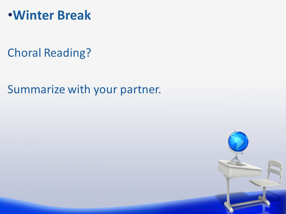 Winter Break Choral Reading Summarize with your partner.