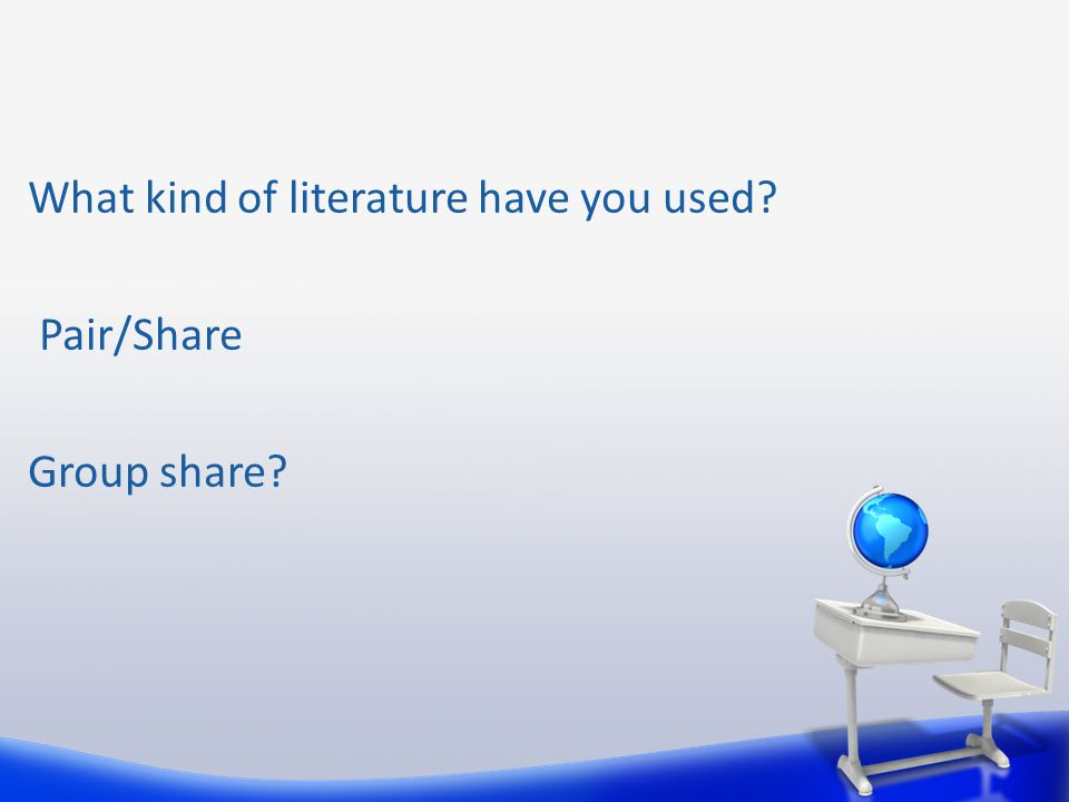 What kind of literature have you used Pair/Share Group share
