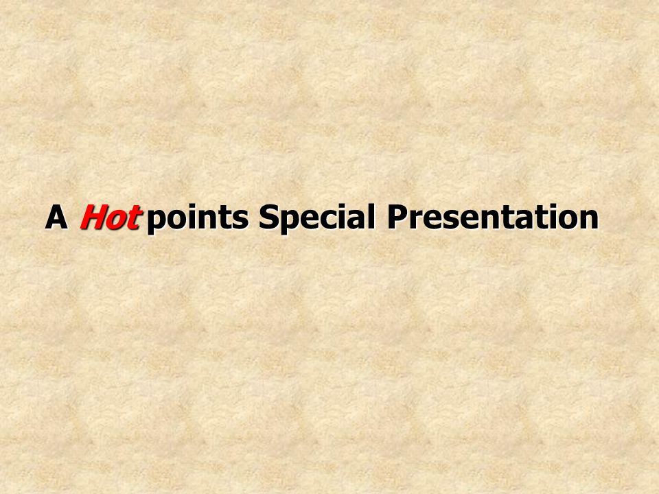 A Hot points Special Presentation