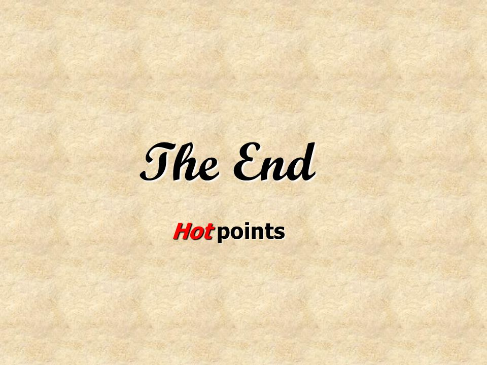 The End Hot points
