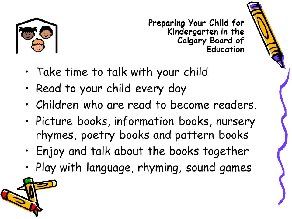 Take time to talk with your child Read to your child every day