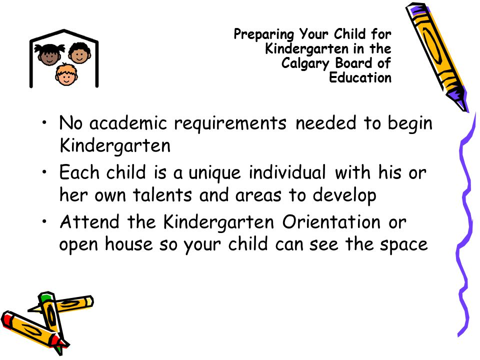 No academic requirements needed to begin Kindergarten