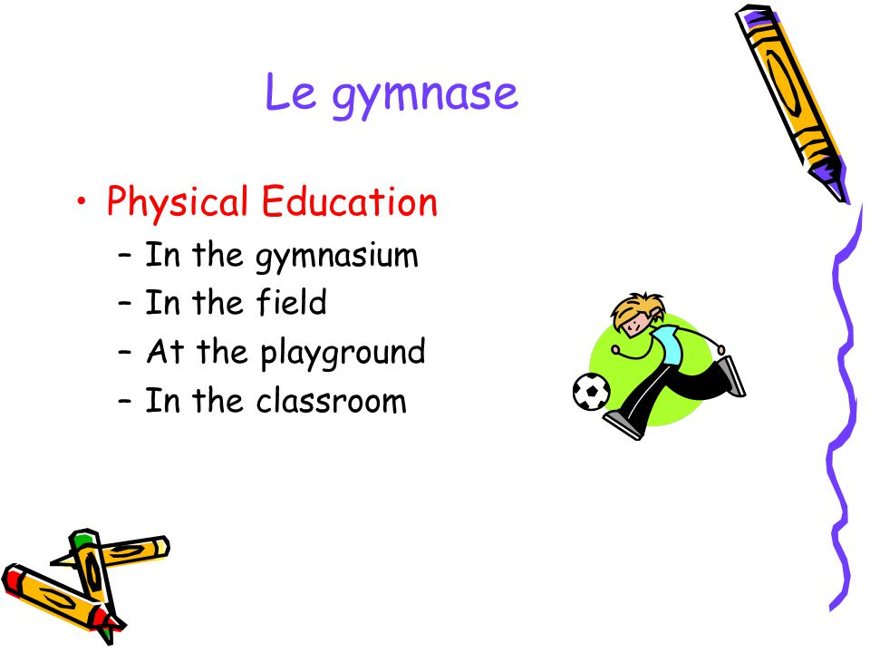 Le gymnase Physical Education In the gymnasium In the field