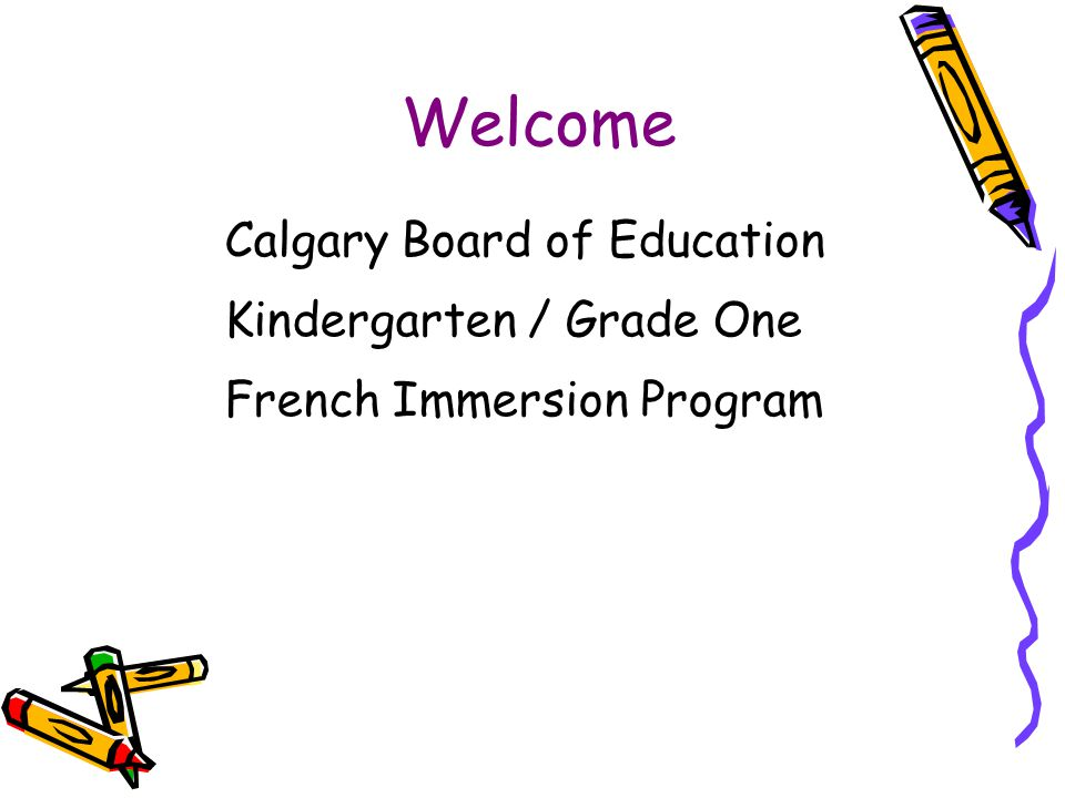 Welcome Calgary Board of Education Kindergarten / Grade One