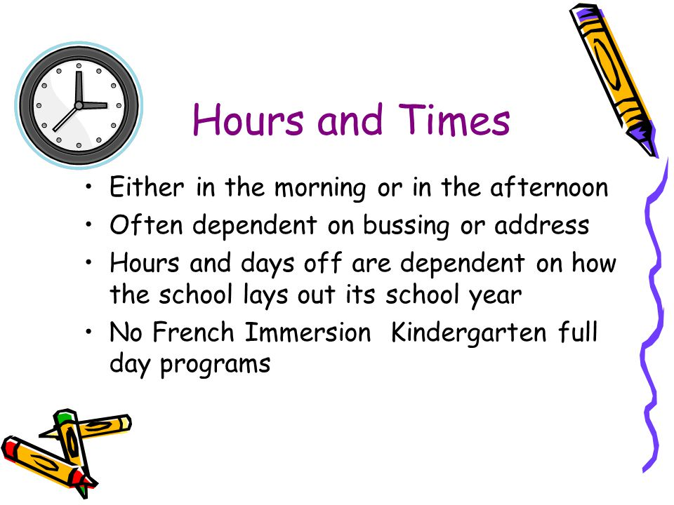 Hours and Times Either in the morning or in the afternoon