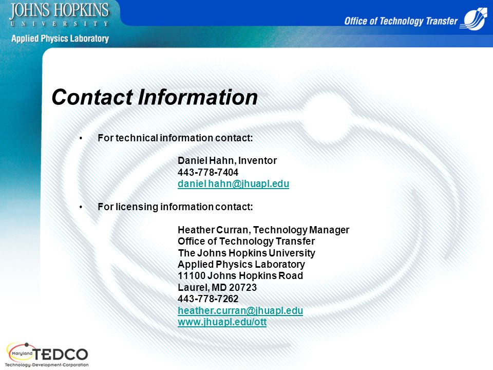 Contact Information For technical information contact: Daniel Hahn, Inventor. 443-778-7404. daniel hahn@jhuapl.edu.