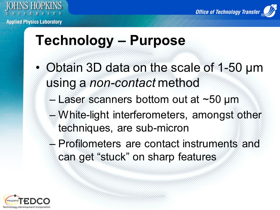 Technology – Purpose Obtain 3D data on the scale of 1-50 µm using a non-contact method. Laser scanners bottom out at ~50 µm.
