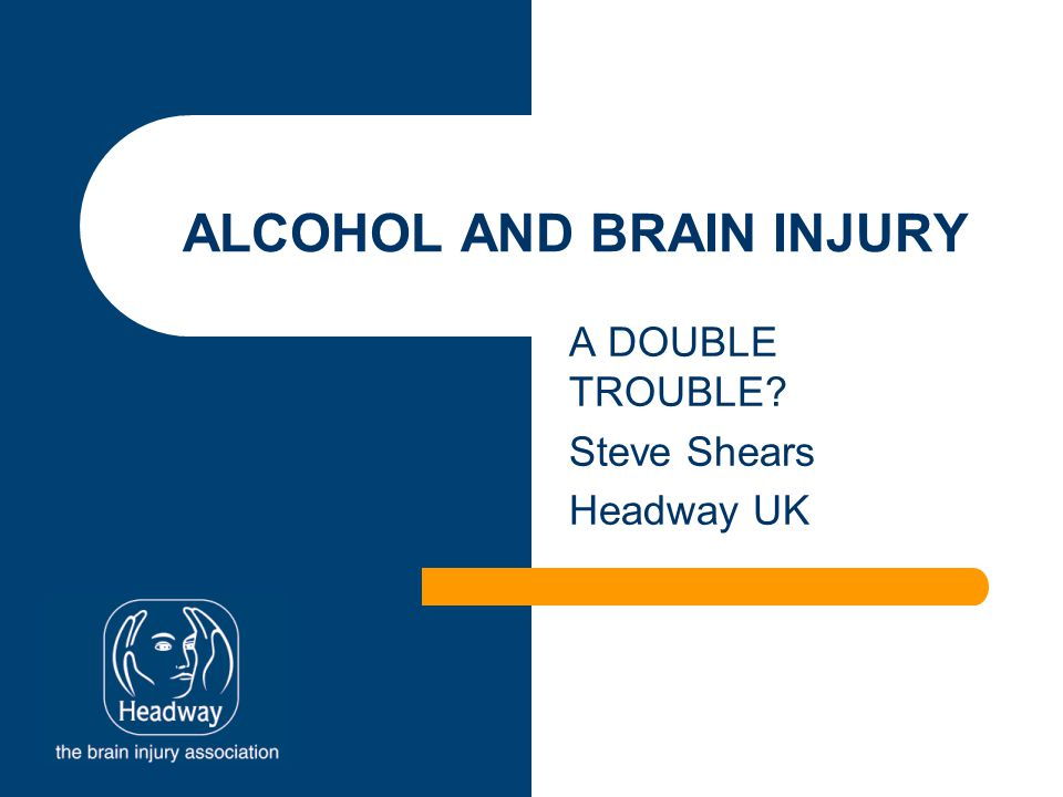ALCOHOL AND BRAIN INJURY