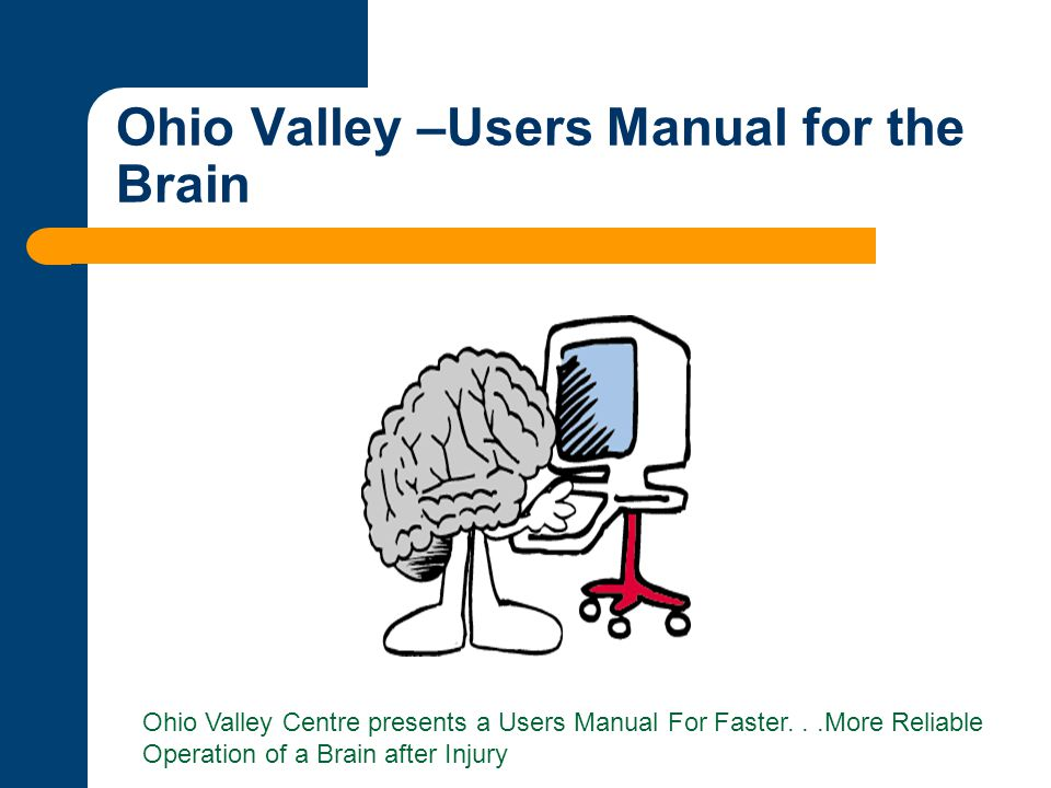 Ohio Valley –Users Manual for the Brain