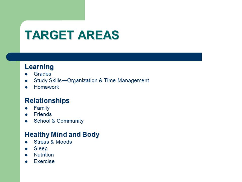 TARGET AREAS Learning Relationships Healthy Mind and Body Grades