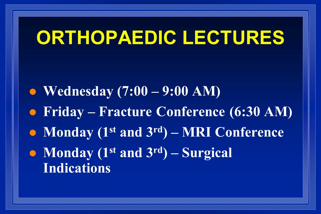 ORTHOPAEDIC LECTURES Wednesday (7:00 – 9:00 AM)