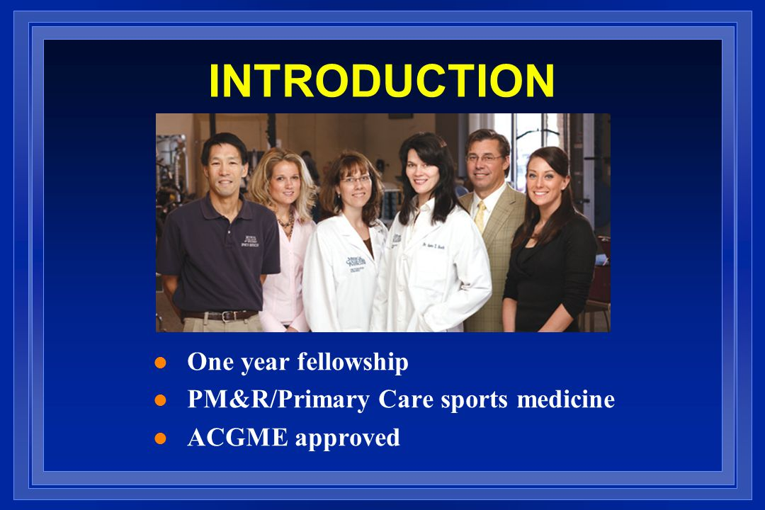 INTRODUCTION One year fellowship PM&R/Primary Care sports medicine