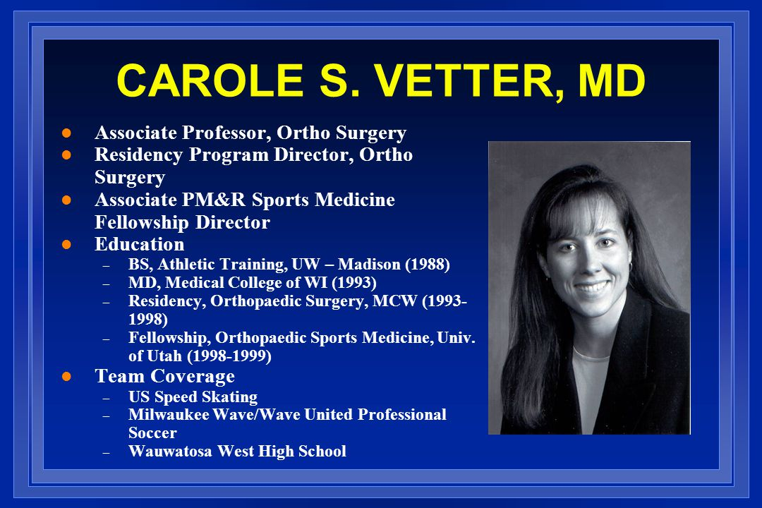 CAROLE S. VETTER, MD Associate Professor, Ortho Surgery