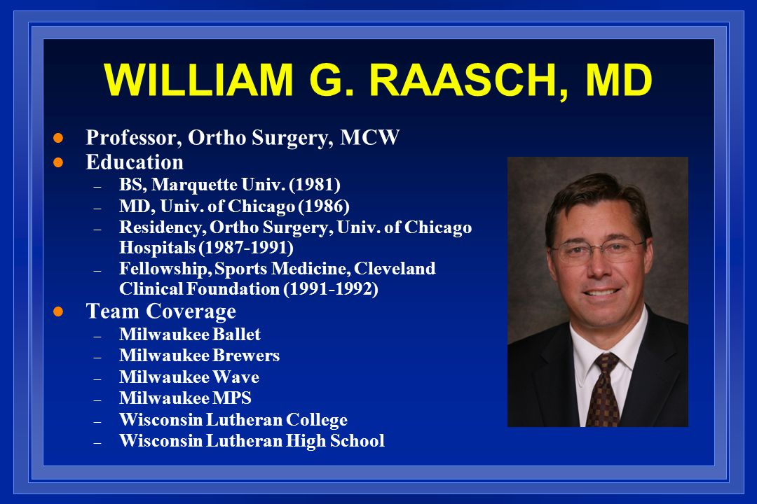 WILLIAM G. RAASCH, MD Professor, Ortho Surgery, MCW Education
