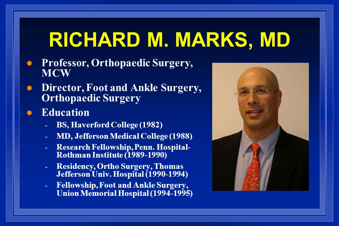 RICHARD M. MARKS, MD Professor, Orthopaedic Surgery, MCW